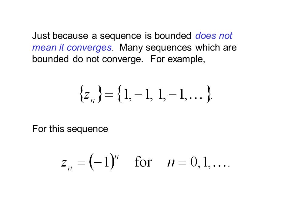 Just because a sequence is bounded does not mean it converges