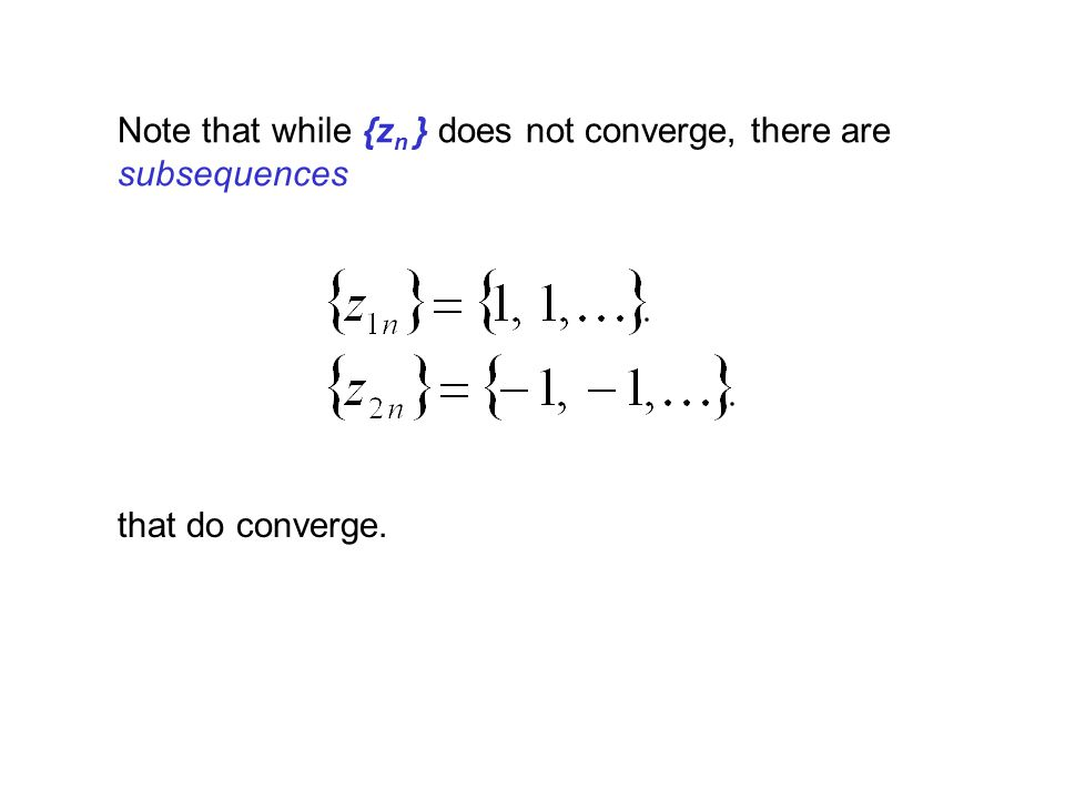 Note that while {zn } does not converge, there are subsequences