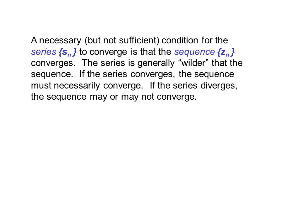 A necessary (but not sufficient) condition for the series {sn } to converge is that the sequence {zn } converges.