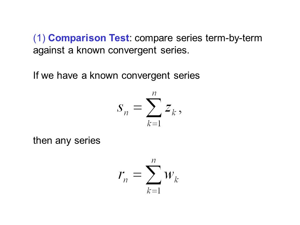 (1) Comparison Test: compare series term-by-term against a known convergent series.