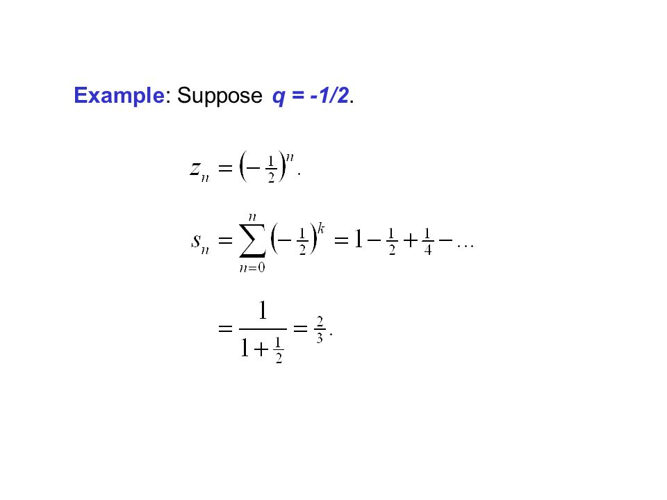 Example: Suppose q = -1/2.