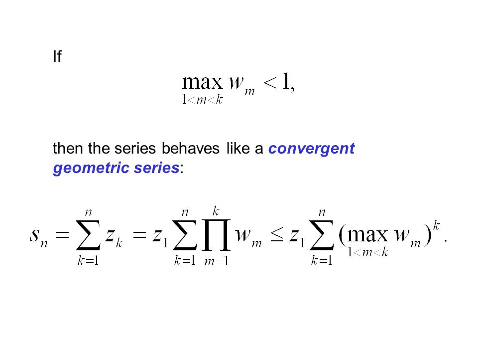 If then the series behaves like a convergent geometric series: