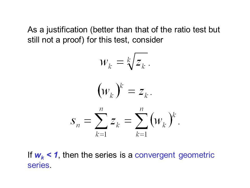 As a justification (better than that of the ratio test but still not a proof) for this test, consider