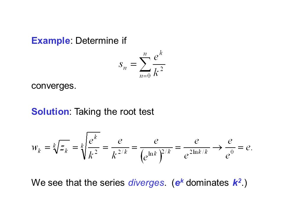 Example: Determine if converges. Solution: Taking the root test.