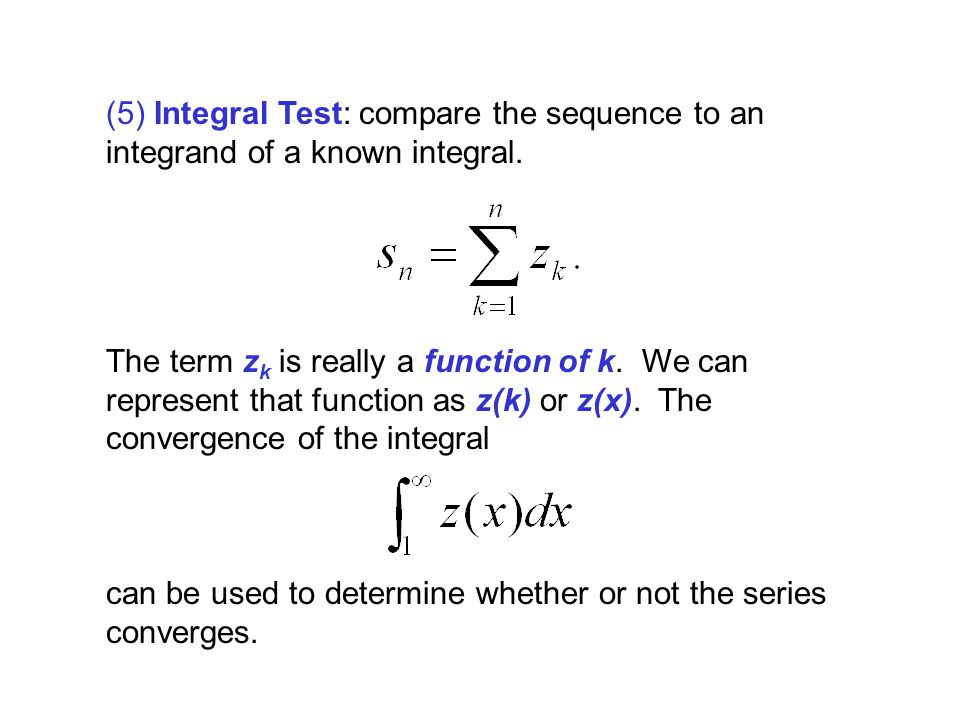 (5) Integral Test: compare the sequence to an integrand of a known integral.