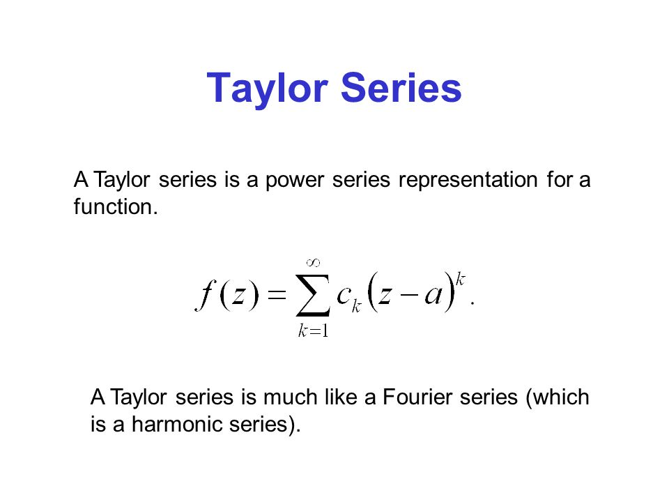 Taylor Series A Taylor series is a power series representation for a function.