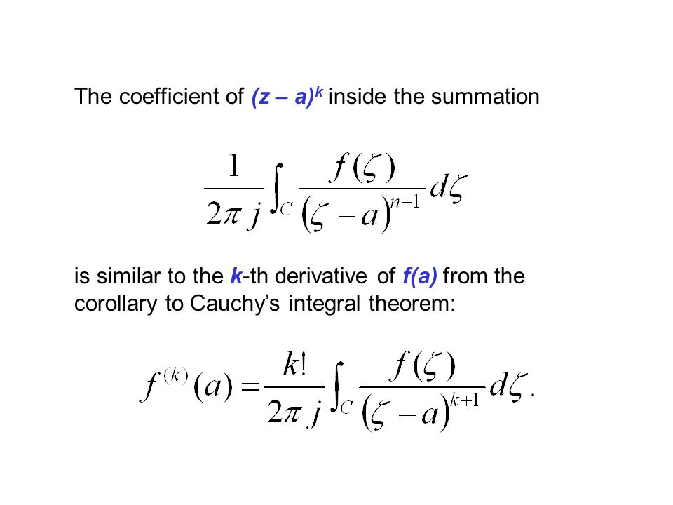 The coefficient of (z – a)k inside the summation
