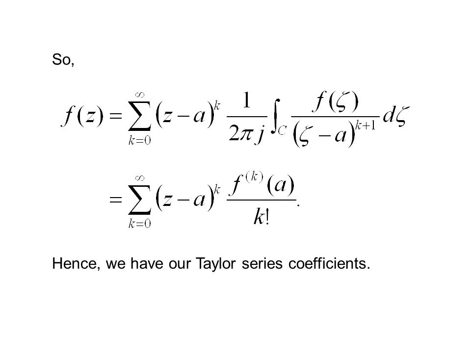 So, Hence, we have our Taylor series coefficients.