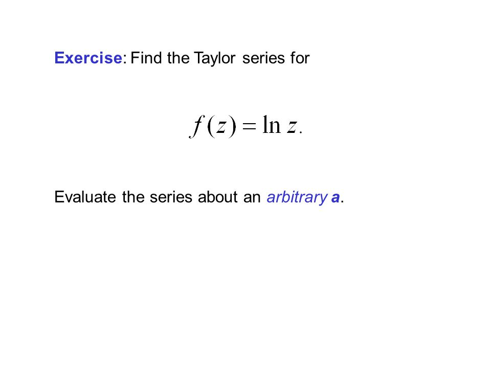 Exercise: Find the Taylor series for
