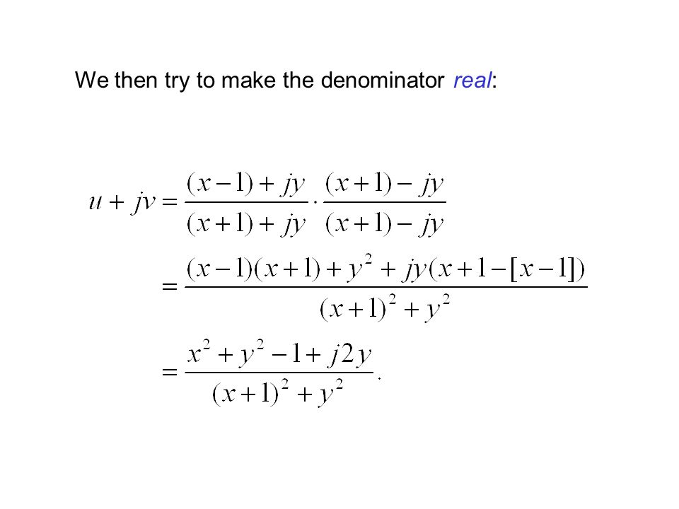 We then try to make the denominator real:
