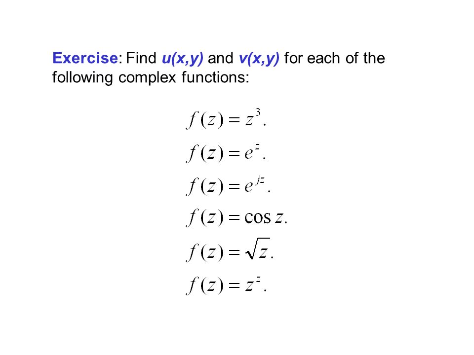 Exercise: Find u(x,y) and v(x,y) for each of the following complex functions: