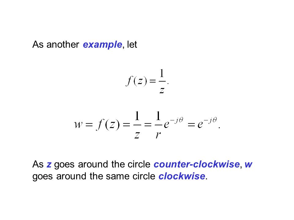As another example, let As z goes around the circle counter-clockwise, w goes around the same circle clockwise.