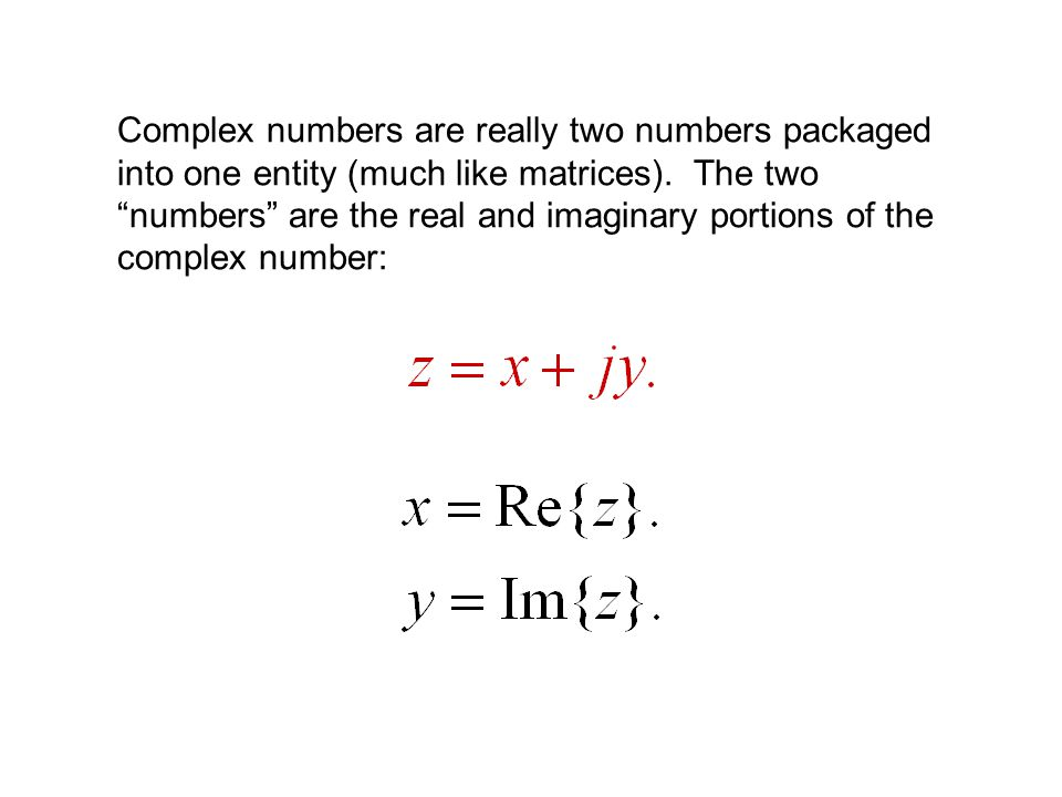 Complex numbers are really two numbers packaged into one entity (much like matrices).