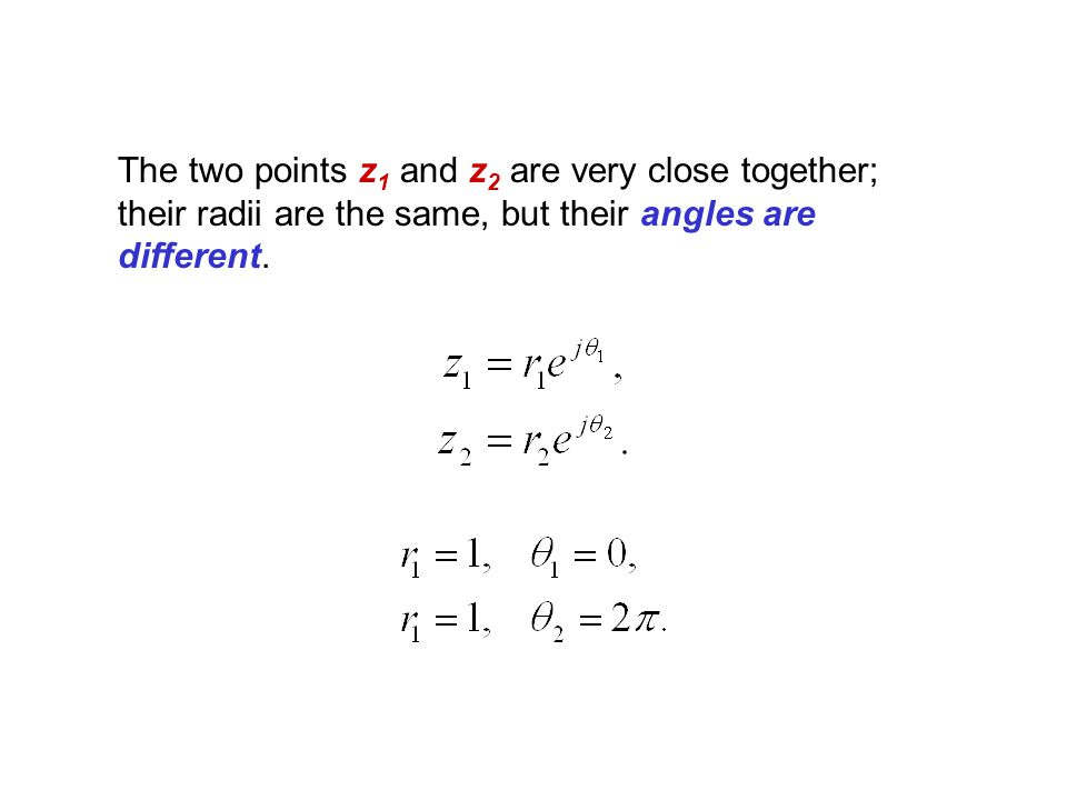 The two points z1 and z2 are very close together; their radii are the same, but their angles are different.