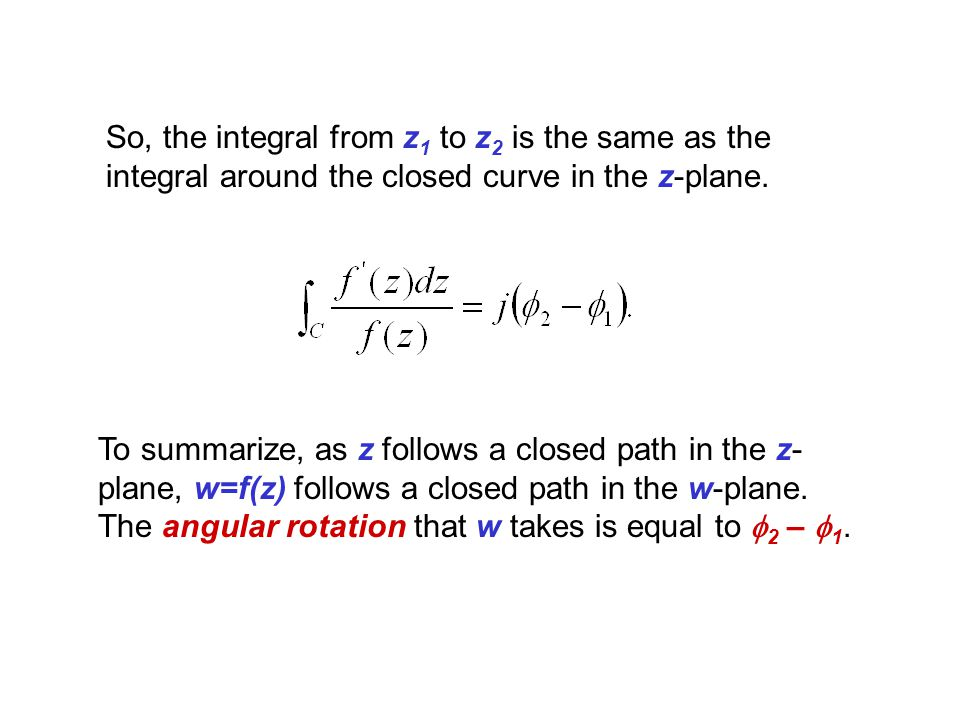 So, the integral from z1 to z2 is the same as the integral around the closed curve in the z-plane.