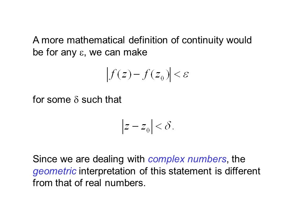 A more mathematical definition of continuity would be for any e, we can make