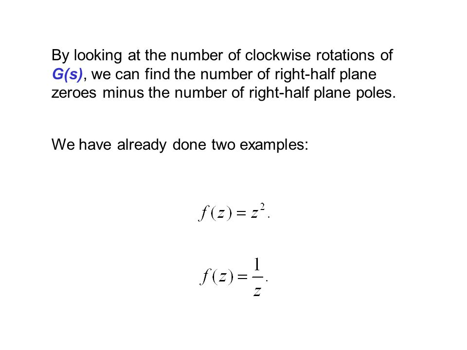 By looking at the number of clockwise rotations of G(s), we can find the number of right-half plane zeroes minus the number of right-half plane poles.