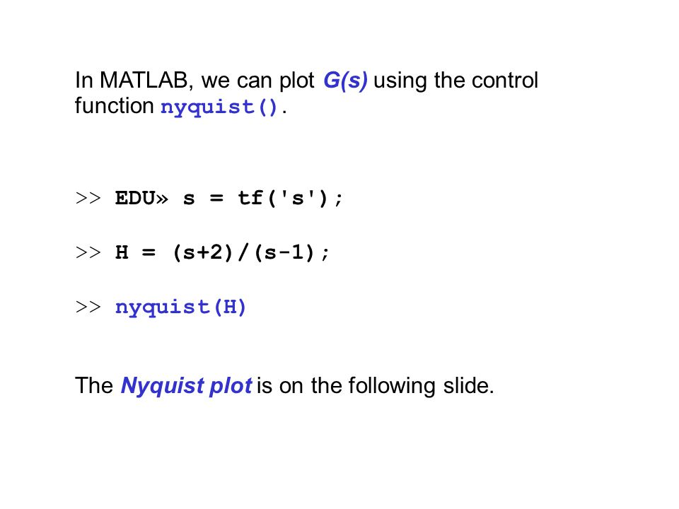 In MATLAB, we can plot G(s) using the control function nyquist().
