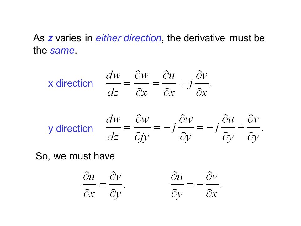 As z varies in either direction, the derivative must be the same.
