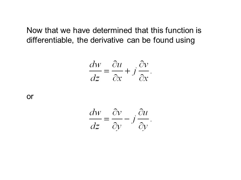 Now that we have determined that this function is differentiable, the derivative can be found using