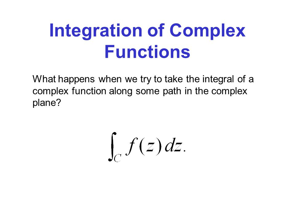 Integration of Complex Functions