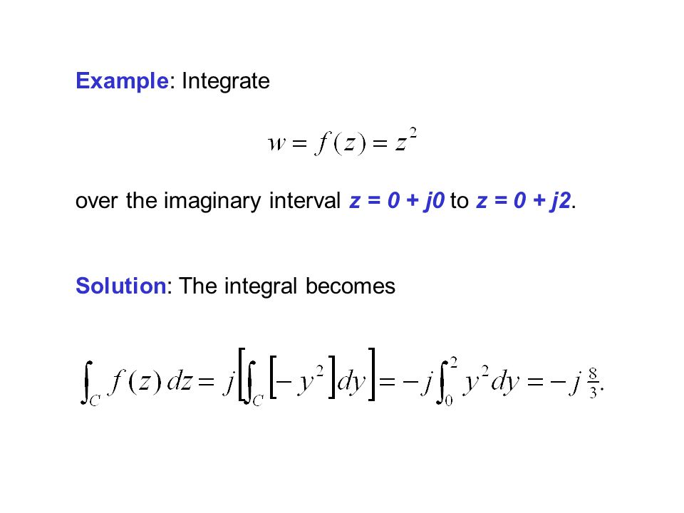 Example: Integrate over the imaginary interval z = 0 + j0 to z = 0 + j2.