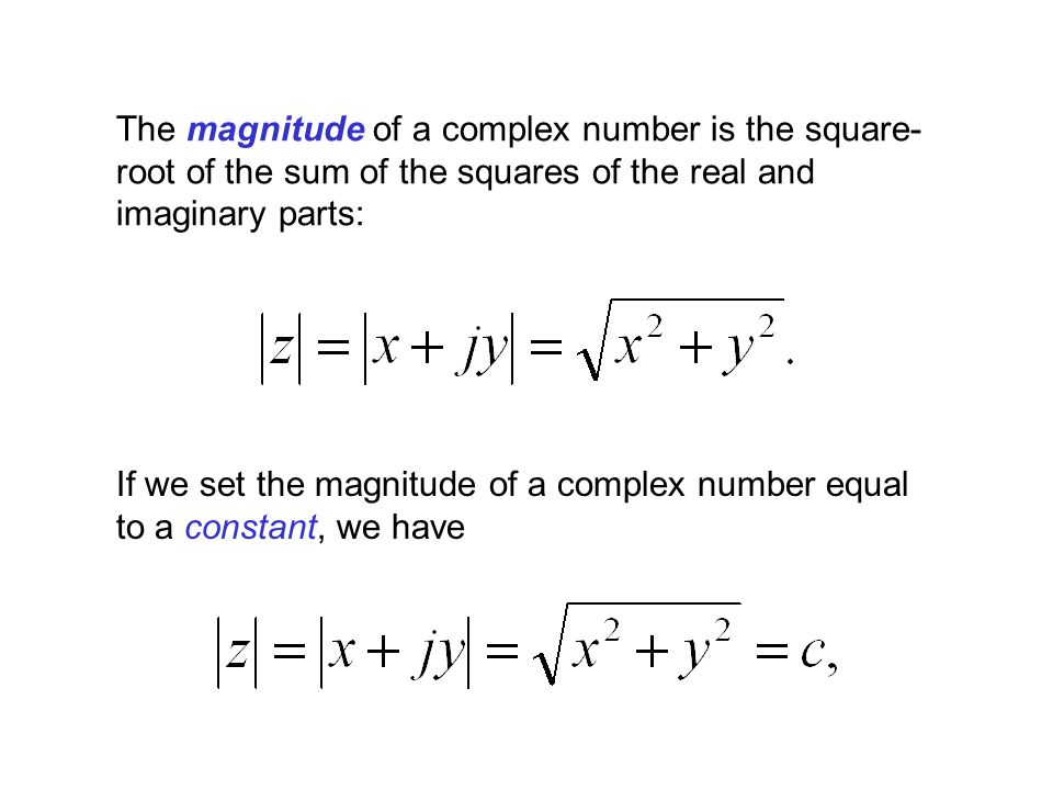 The magnitude of a complex number is the square-root of the sum of the squares of the real and imaginary parts: