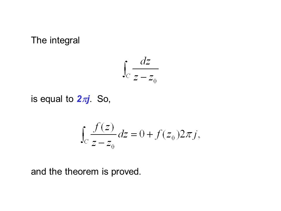 The integral is equal to 2pj. So, and the theorem is proved.