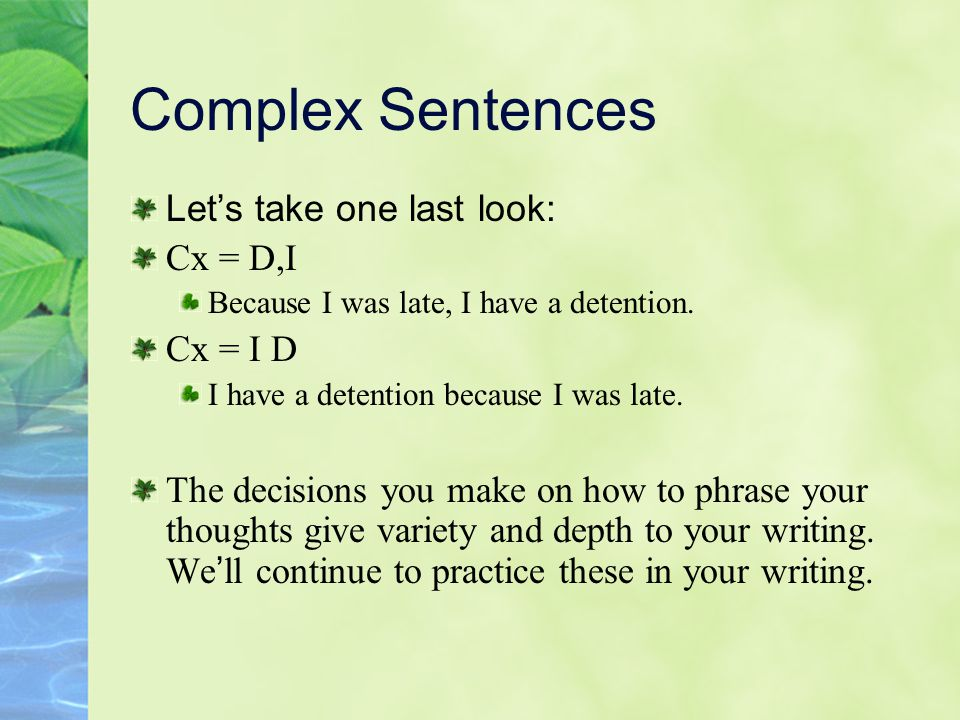 Complex Sentences Let's take one last look: Cx = D,I Cx = I D