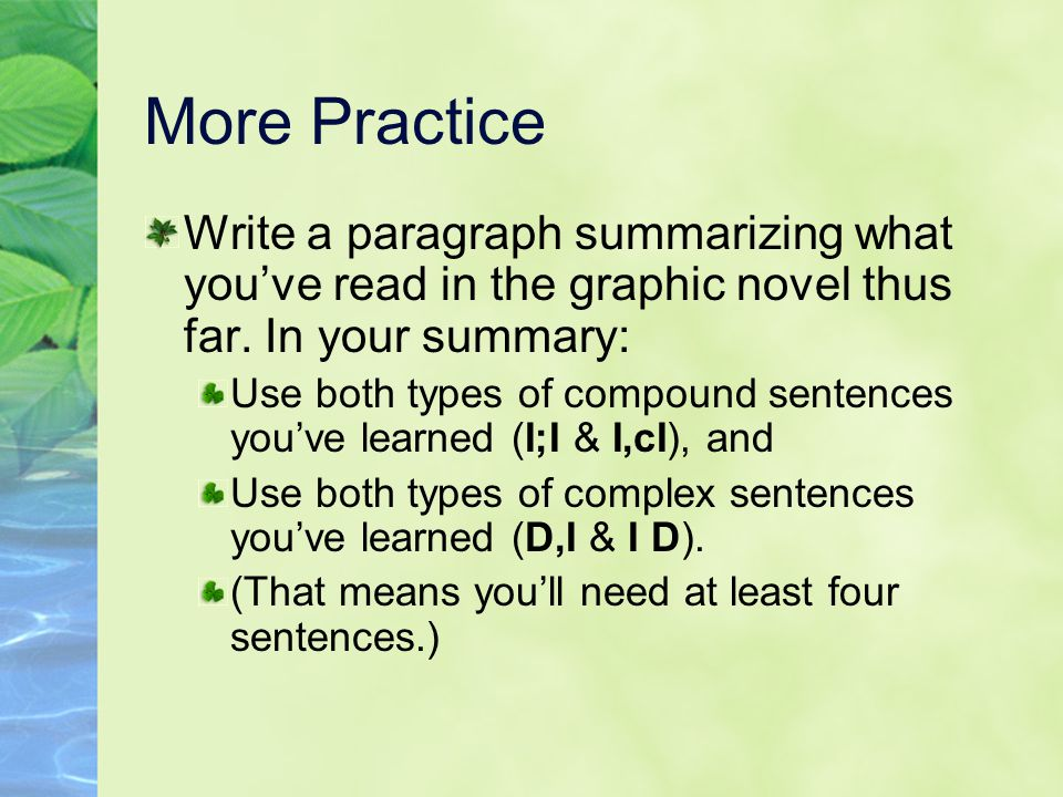 More Practice Write a paragraph summarizing what you've read in the graphic novel thus far. In your summary:
