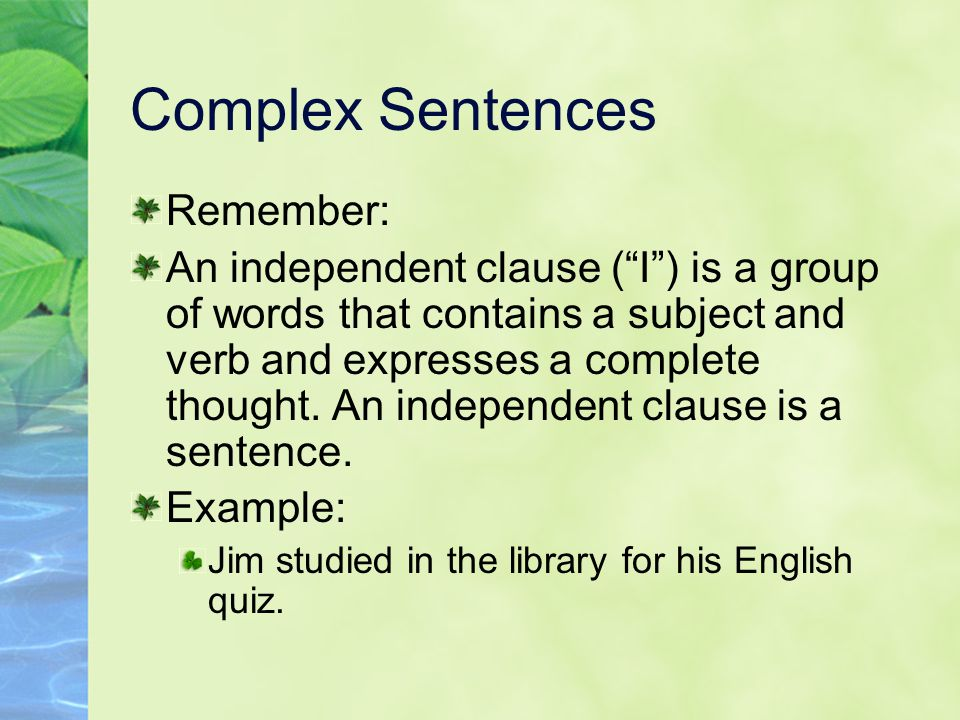 Complex Sentences Remember: