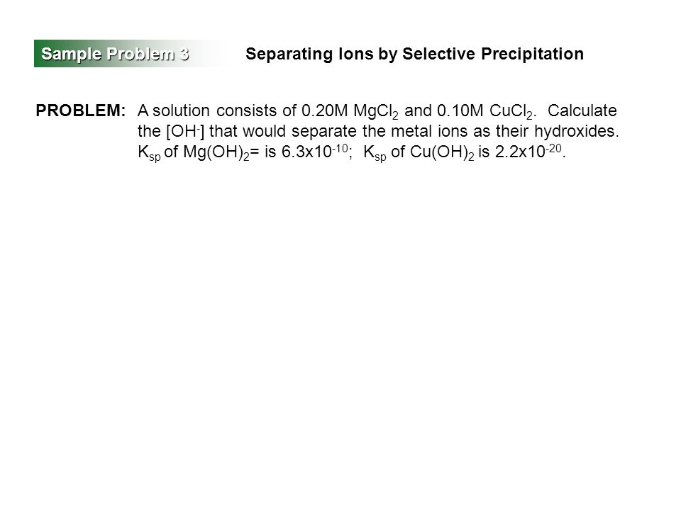 Sample Problem 3 Separating Ions by Selective Precipitation. PROBLEM:
