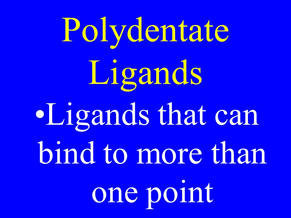 Ligands that can bind to more than one point