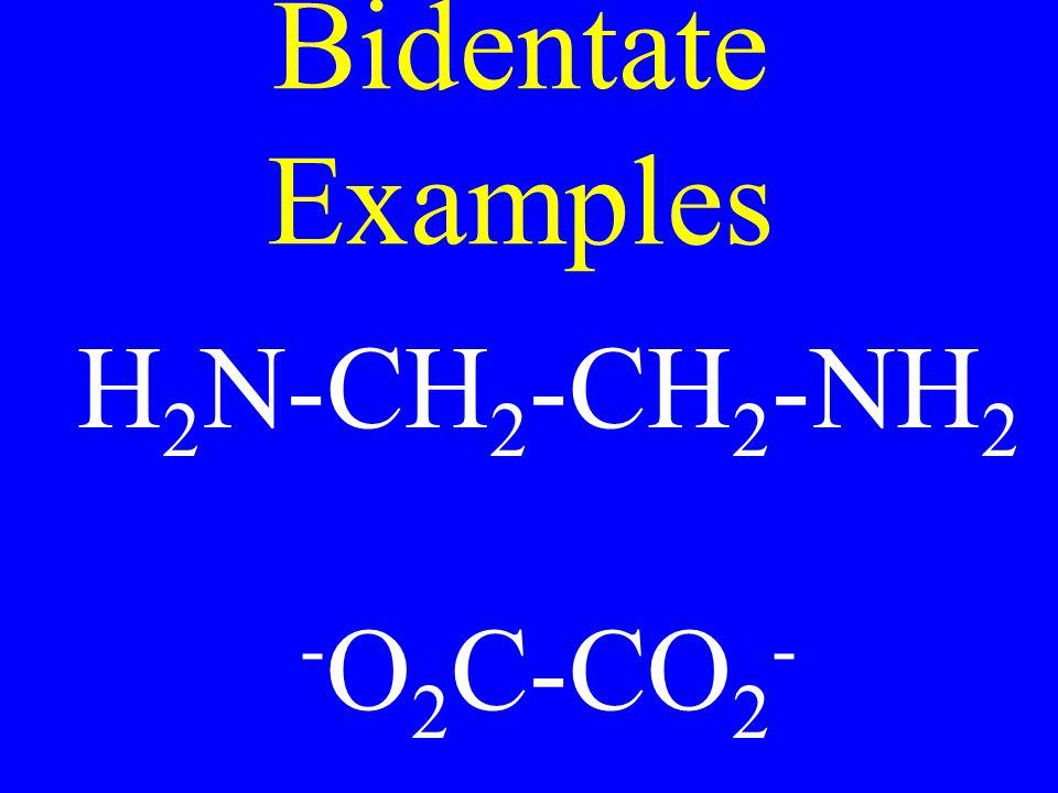 Bidentate Examples H2N-CH2-CH2-NH2 -O2C-CO2-
