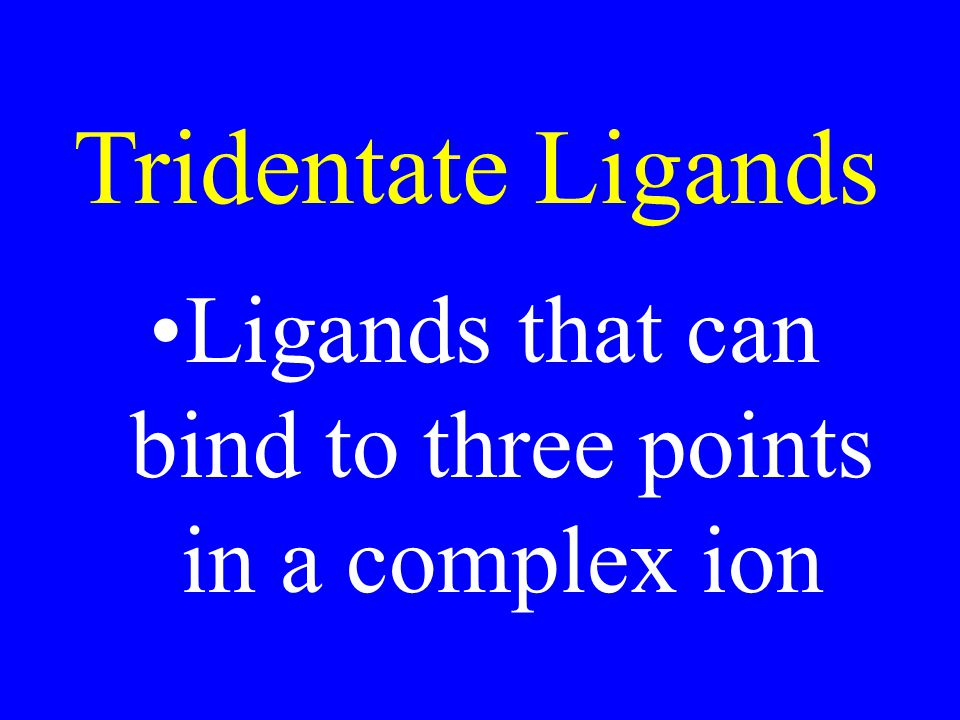Ligands that can bind to three points in a complex ion