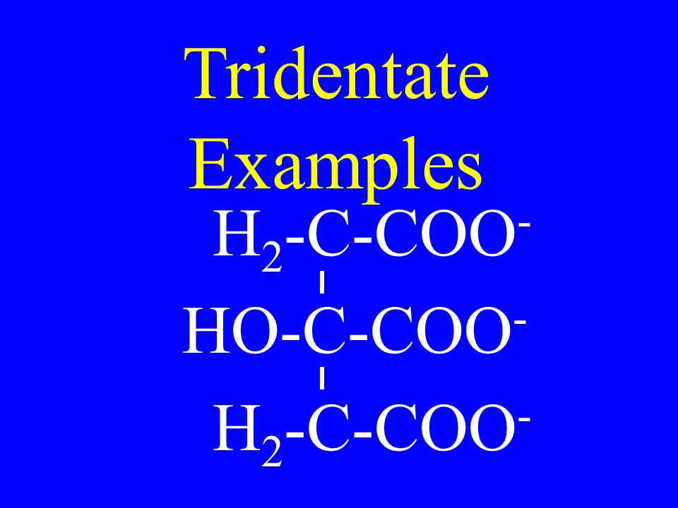 Tridentate Examples H2-C-COO- HO-C-COO-