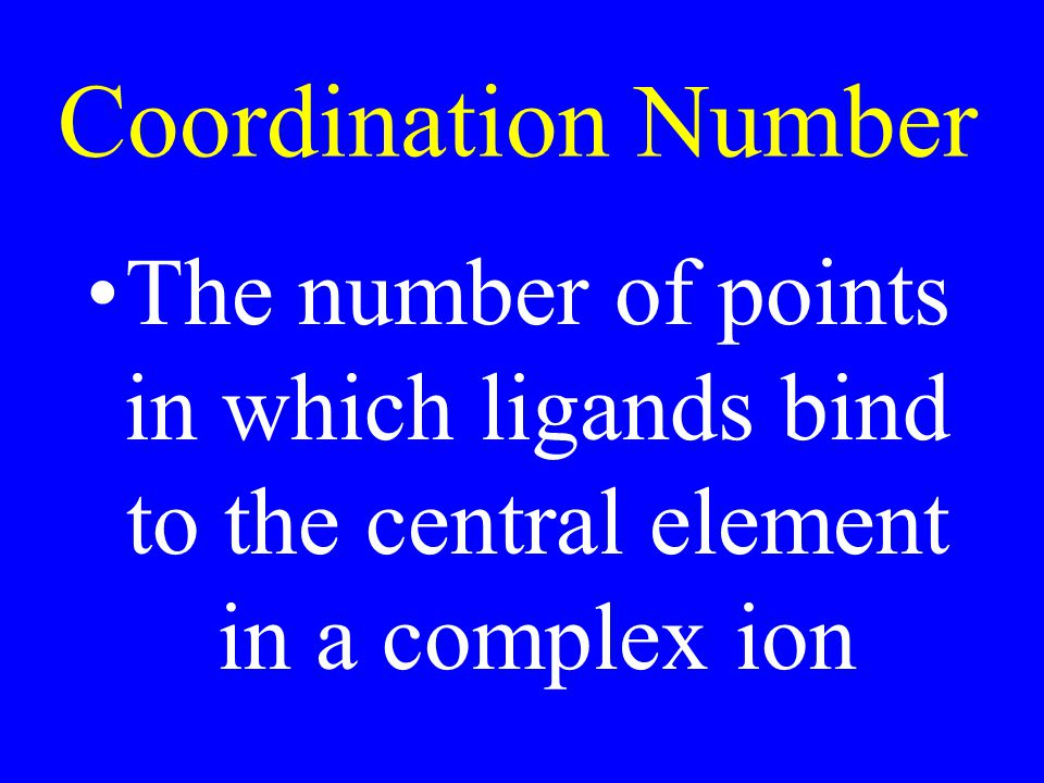 Coordination Number The number of points in which ligands bind to the central element in a complex ion.