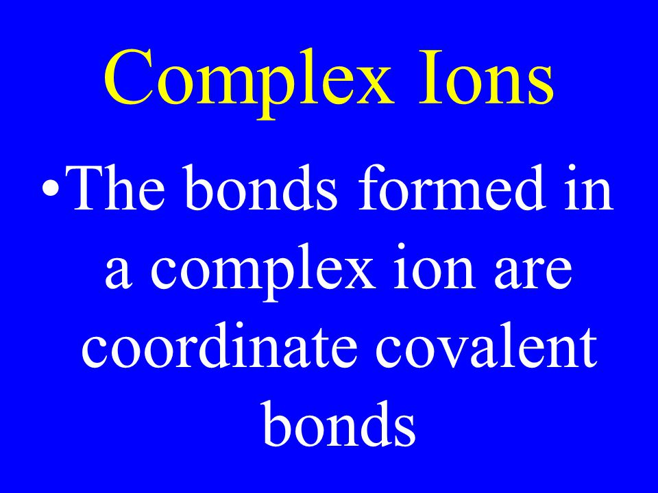 The bonds formed in a complex ion are coordinate covalent bonds