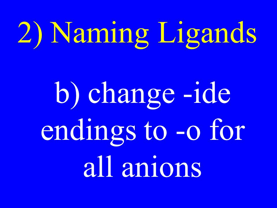 b) change -ide endings to -o for all anions