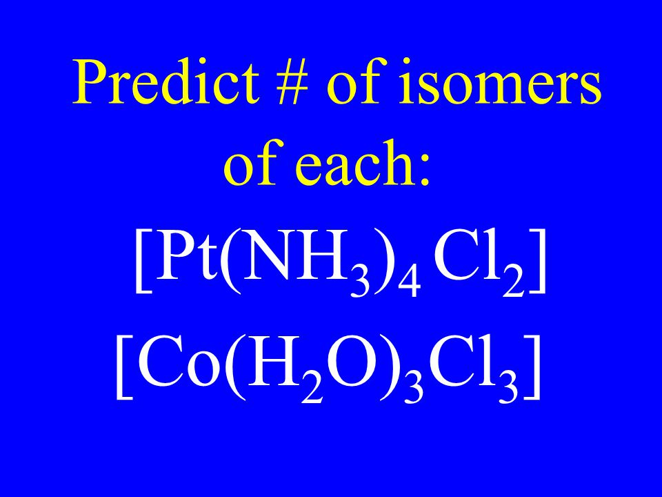 Predict # of isomers of each: