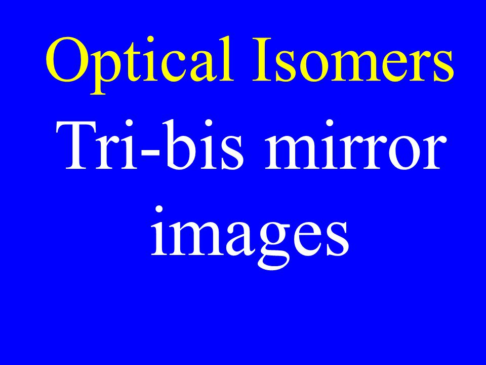 Optical Isomers Tri-bis mirror images