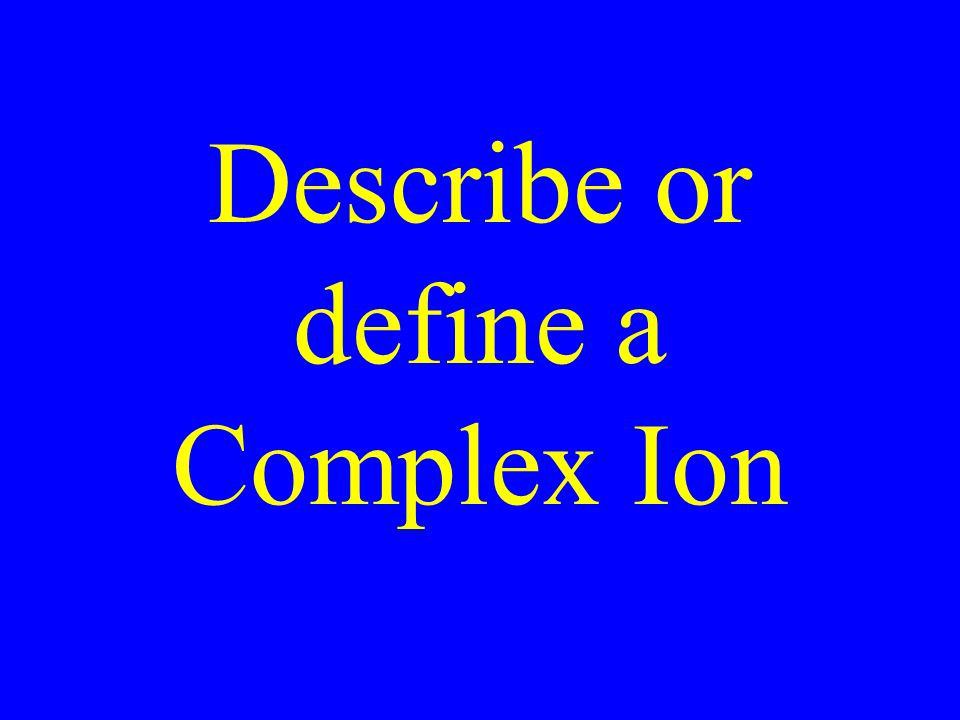Describe or define a Complex Ion