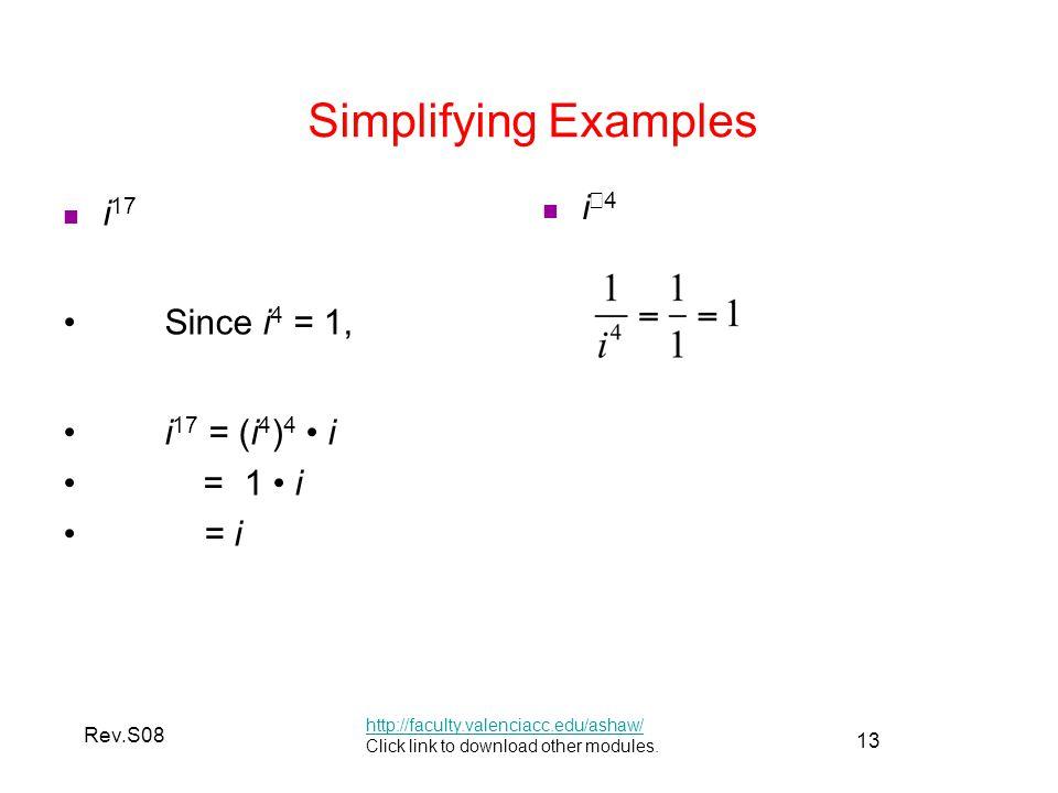 Simplifying Examples i17 i−4 Since i4 = 1, i17 = (i4)4 • i = 1 • i = i