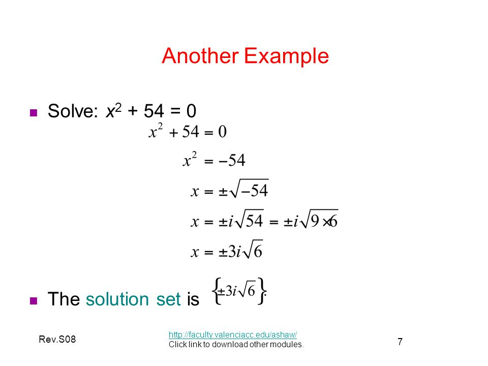 Another Example Solve: x2 + 54 = 0 The solution set is Rev.S08