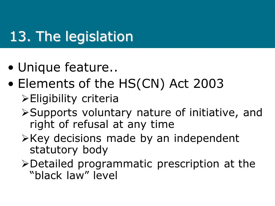 13. The legislation Unique feature.. Elements of the HS(CN) Act 2003