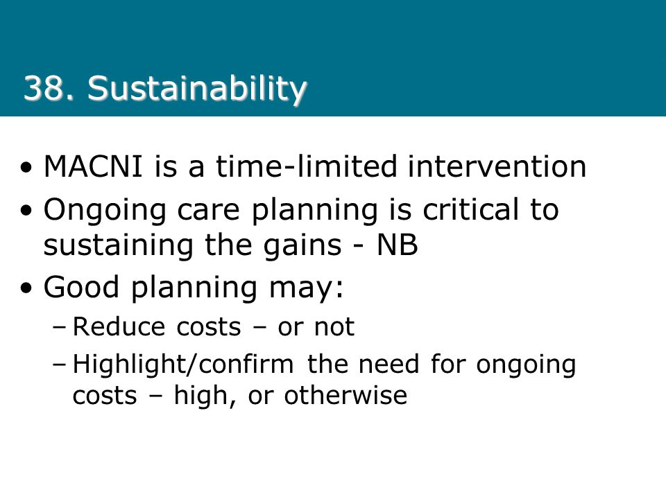 38. Sustainability MACNI is a time-limited intervention