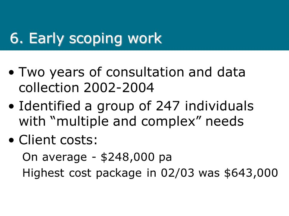 6. Early scoping work Two years of consultation and data collection 2002-2004.