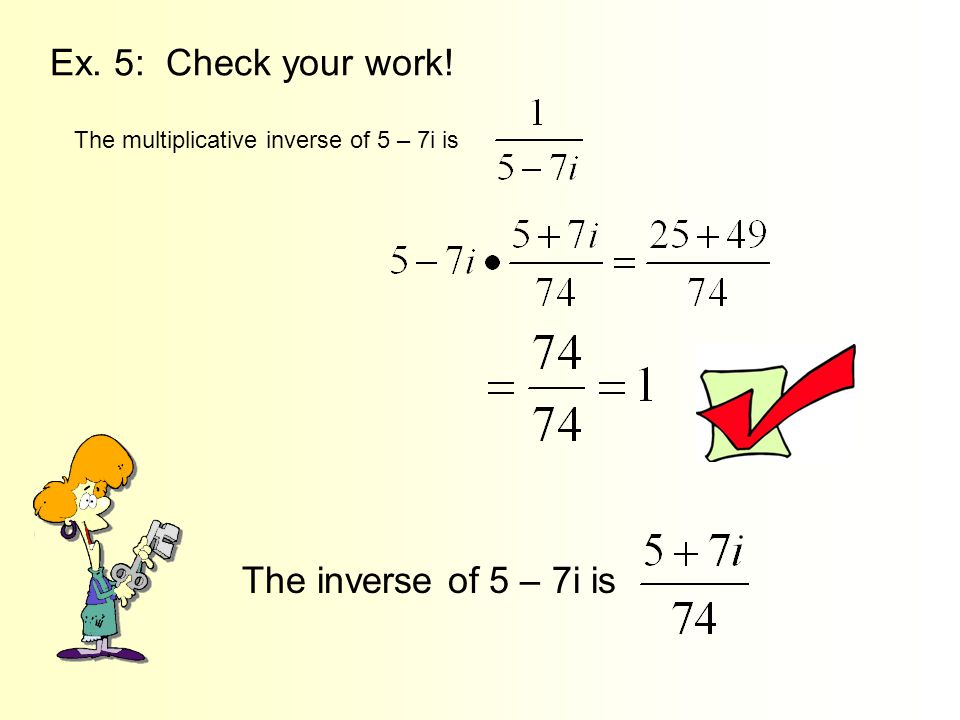Ex. 5: Check your work! The inverse of 5 – 7i is