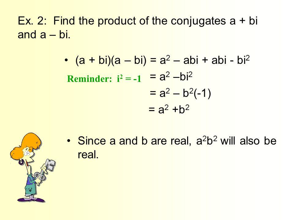 Ex. 2: Find the product of the conjugates a + bi and a – bi.