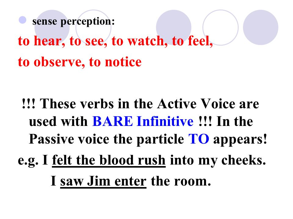 to hear, to see, to watch, to feel, to observe, to notice